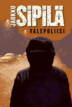 Sipilä, Jarkko - Valepoliisi, ebook