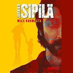Sipilä, Jarkko - Mies kuumasta, audiobook