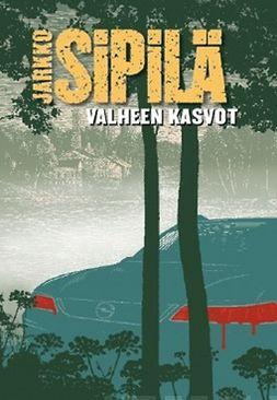 Sipilä, Jarkko - Valheen kasvot, ebook