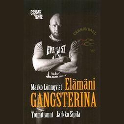 Lönnqvist, Marko - Elämäni gangsterina, audiobook