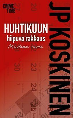 Koskinen, Juha-Pekka - Huhtikuun hiipuva rakkaus, e-bok