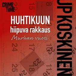 Koskinen, Juha-Pekka - Huhtikuun hiipuva rakkaus, audiobook