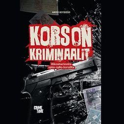 Kivekäs, Ansu - Korson kriminaalit: Rikostarinoita 1960- ja 80-luvuilta, audiobook