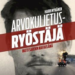 Nykänen, Harri - Arvokuljetusryöstäjä: Matti Sarenin mafiaelämä, audiobook