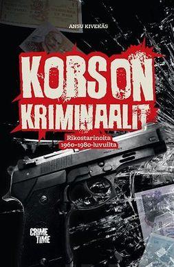 Kivekäs, Ansu - Korson kriminaalit: Rikostarinoita 1960- ja 80-luvuilta, ebook