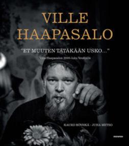 """Haapasalo, Ville - """"Et muuten tätäkään usko..."""": Ville Haapasalon 2000-luku Venäjällä, e-kirja"""