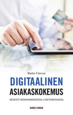 Filenius, Marko - Digitaalinen asiakaskokemus: Menesty monikanavaisessa liiketoiminnassa, e-kirja