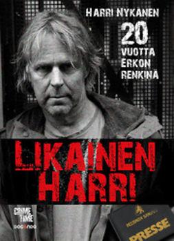 Nykänen, Harri - Likainen Harri: 20 vuotta Erkon renkinä, ebook