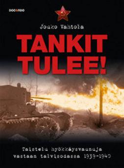 Vahtola, Jouko - Tankit tulee: Taistelu hyökkäysvaunuja vastaan talvisodassa 1939-1940, e-kirja