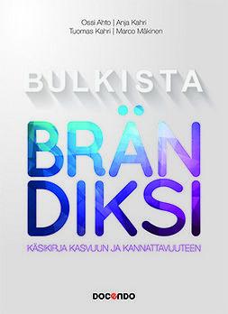 Ahto, Ossi - Bulkista brändiksi: Käsikirja kasvuun ja kannattavuuteen, e-kirja