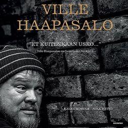 Et kuitenkaan usko - Ville Haapasalon varhaisvuodet Venäjällä