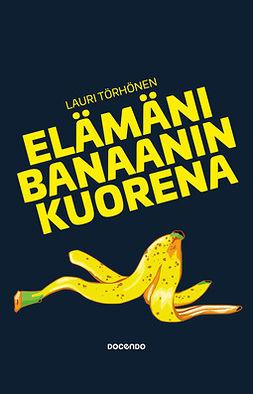Törhönen, Lauri - Elämäni banaanin kuorena, e-kirja