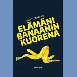 Törhönen, Lauri - Elämäni banaanin kuorena, äänikirja