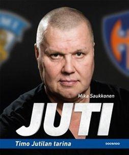 Saukkonen, Mika - Juti - Timo Jutilan tarina, äänikirja