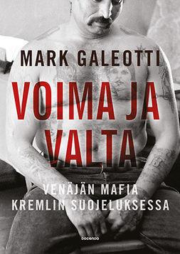 Galeotti, Mark - Voima ja valta: Venäjän mafia Kremlin suojeluksessa, e-bok