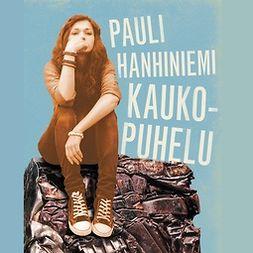 Hanhiniemi, Pauli - Kaukopuhelu, äänikirja