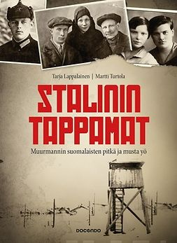 Lappalainen, Tarja - Stalinin tappamat: Muurmannin suomalaisten pitkä ja musta yö, e-kirja