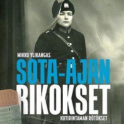 Ylikangas, Mikko - Sota-ajan rikokset - kotirintaman rötökset, äänikirja