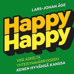 Åge, Lars-Johan - Happy-happy: Viisi askelta, yhteisymmärrykseen kenen hyvänsä kanssa, audiobook