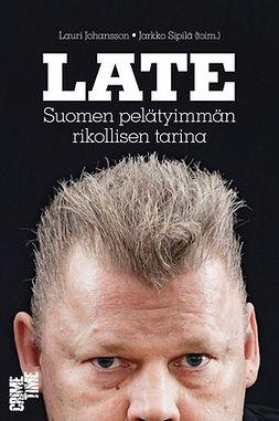 Johansson, Lauri - Late: Suomen pelätyimmän rikollisen tarina, e-bok