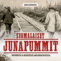Stammeier, Jenni - Suomalaiset junapummit: Kulkureita ja kerjäläisiä Amerikan raiteilla, äänikirja
