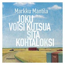 Mantila, Markku - Joku voisi kutsua sitä kohtaloksi, äänikirja