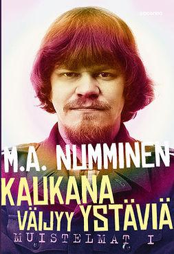 Numminen, M. A. - Kaukana väijyy ystäviä: Muistelmat I, ebook