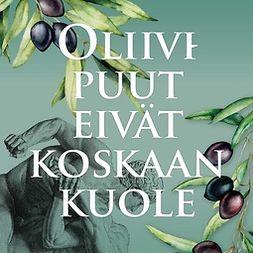 Kukkonen, Petter - Oliivipuut eivät koskaan kuole: Ateena, äänikirja