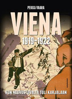 Vaara, Pekka - Viena 1919-1922: Kun neuvostovalta tuli Karjalaan, e-kirja
