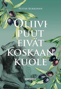 Kukkonen, Petter - Oliivipuut eivät koskaan kuole, e-kirja
