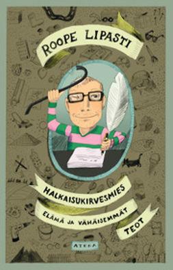 Lipasti, Roope - Halkaisukirvesmies: elämä ja vähäisemmät teot, ebook