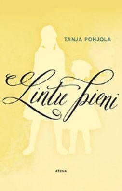 Pohjola, Tanja - Lintu pieni, ebook