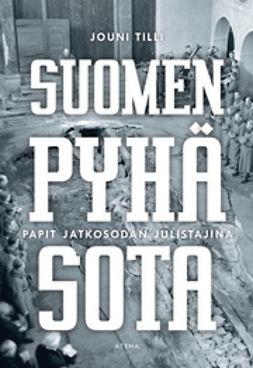 Tilli, Jouni - Suomen pyhä sota: papit jatkosodan julistajina, e-kirja
