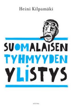 Kilpamäki, Heini - Suomalaisen tyhmyyden ylistys, e-kirja
