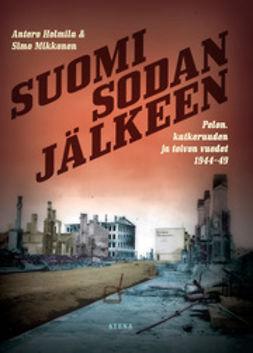 Holmila, Antero - Suomi sodan jälkeen: pelon, katkeruuden ja toivon vuodet 1944-49, e-kirja