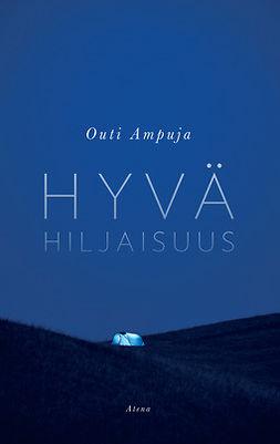 Ampuja, Outi - Hyvä hiljaisuus, ebook
