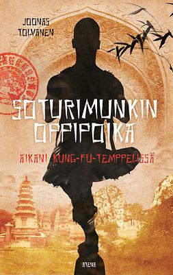 Tolvanen, Joonas - Soturimunkin oppipoika: Aikani kung-fu-temppelissä, e-kirja
