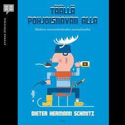 Schmitz, Dieter Hermann - Täällä pohjoisnavan alla: Matkani saunankestäväksi suomalaiseksi, äänikirja