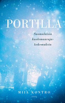 Kontro, Miia - Portilla: Suomalaisia kuolemanrajakokemuksia, ebook