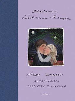 Liikanen-Renger, Helena - Mon amour: Ranskalaisen parisuhteen jäljillä, e-kirja