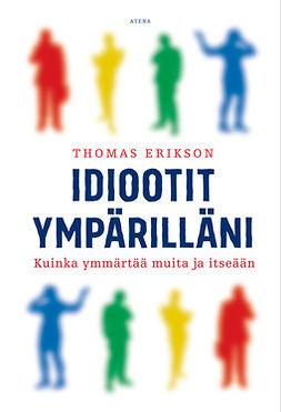 Erikson, Thomas - Idiootit ympärilläni: Kuinka ymmärtää muita ja itseään, e-kirja