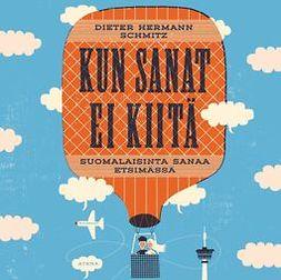 Schmitz, Dieter Hermann - Kun sanat ei kiitä: Suomalaisinta sanaa etsimässä, audiobook