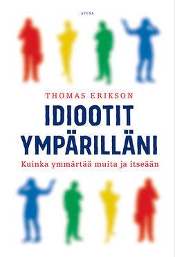 Erikson, Thomas - Idiootit ympärilläni: Kuinka ymmärtää muita ja itseään, äänikirja