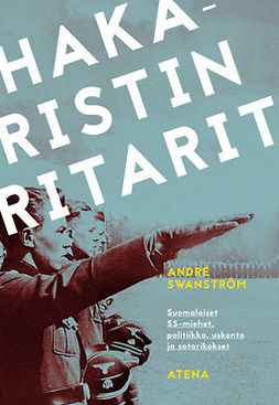 Swanström, André - Hakaristin ritarit: Suomalaiset SS-miehet, politiikka, uskonto ja sotarikokset, e-kirja