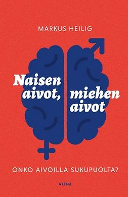 Heilig, Markus - Naisen aivot, miehen aivot: Onko aivoilla sukupuoli?, e-bok