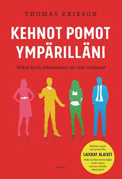 Erikson, Thomas - Kehnot pomot ympärilläni: Miksi hyvä johtaminen on niin vaikeaa?, ebook