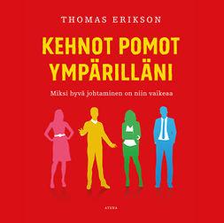 Erikson, Thomas - Kehnot pomot ympärilläni: Miksi hyvä johtaminen on niin vaikeaa?, audiobook