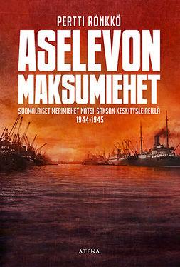 Rönkkö, Pertti - Aselevon maksumiehet: Suomalaiset merimiehet natsi-Saksan keskitysleireillä 1944-1945, e-kirja