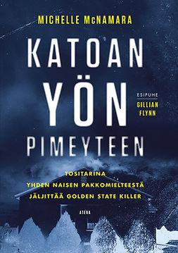 McNamara, Michelle - Katoan yön pimeyteen: Tositarina yhden naisen pakkomielteestä jäljittää Golden State Killer, ebook