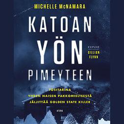 McNamara, Michelle - Katoan yön pimeyteen: Tositarina yhden naisen pakkomielteestä jäljittää Golden State Killer, audiobook